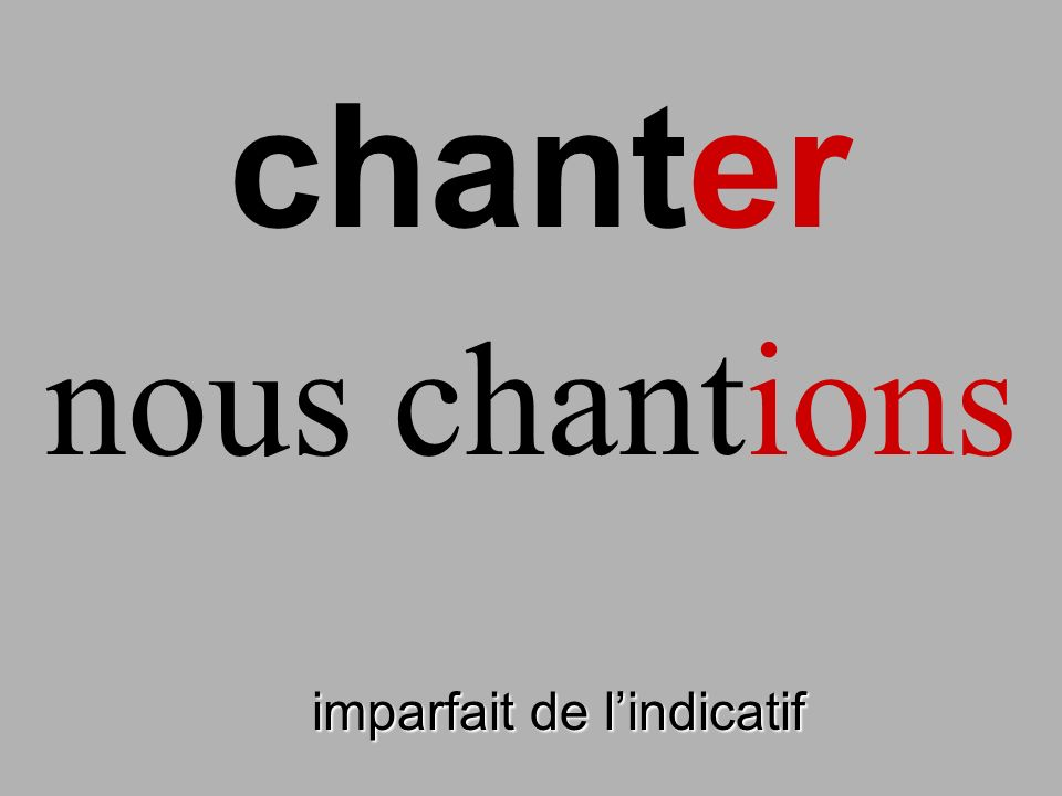 chanter nous chantions finir imparfait de l'indicatif