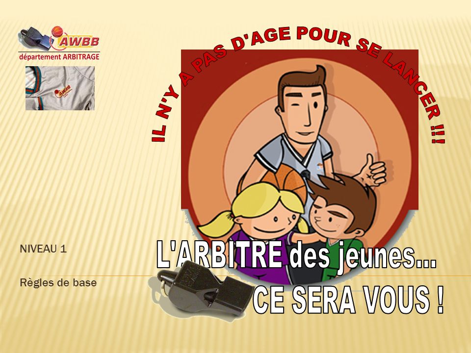 L ARBITRE des jeunes... CE SERA VOUS . IL N Y A PAS D AGE POUR SE LANCER !!.