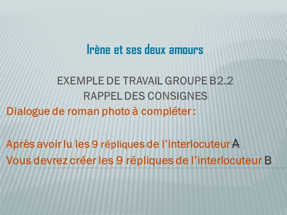 Irène et ses deux amours EXEMPLE DE TRAVAIL GROUPE B2.2