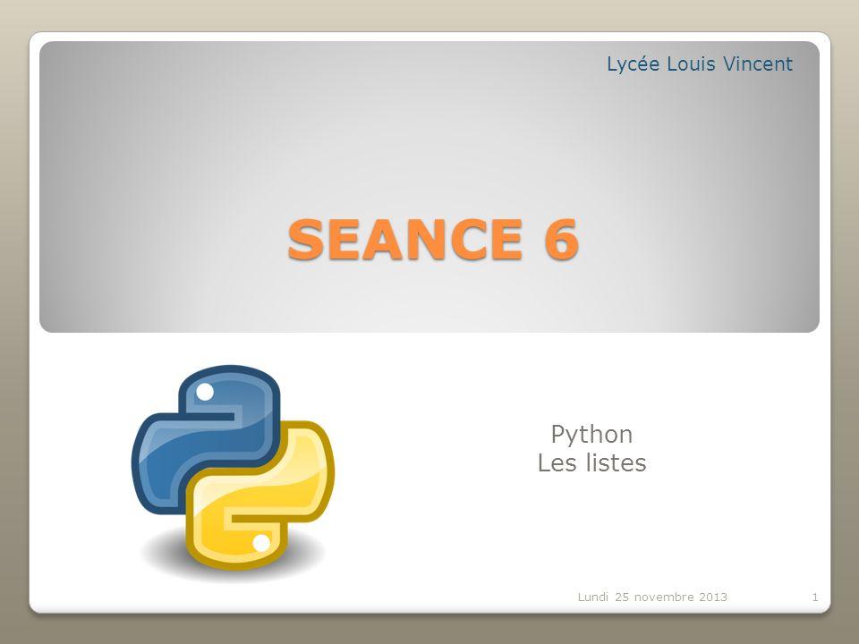 Lycée Louis Vincent SEANCE 6 Python Les listes Lundi 25 novembre 2013