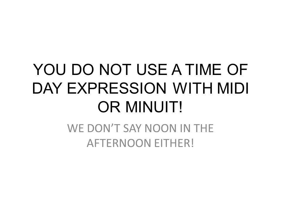 YOU DO NOT USE A TIME OF DAY EXPRESSION WITH MIDI OR MINUIT!