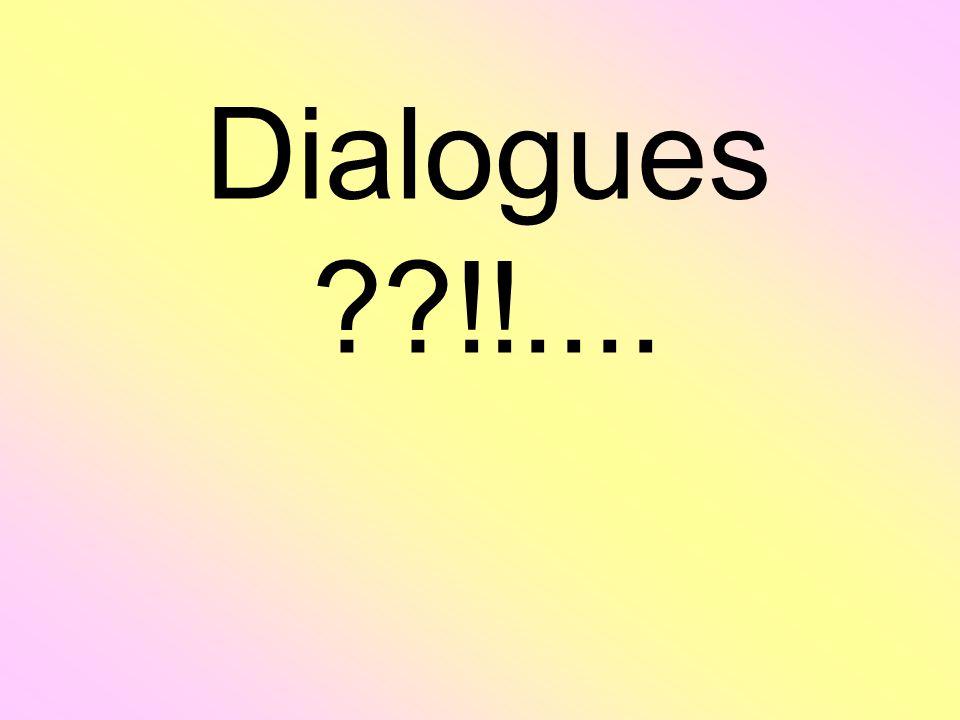 Dialogues !!....