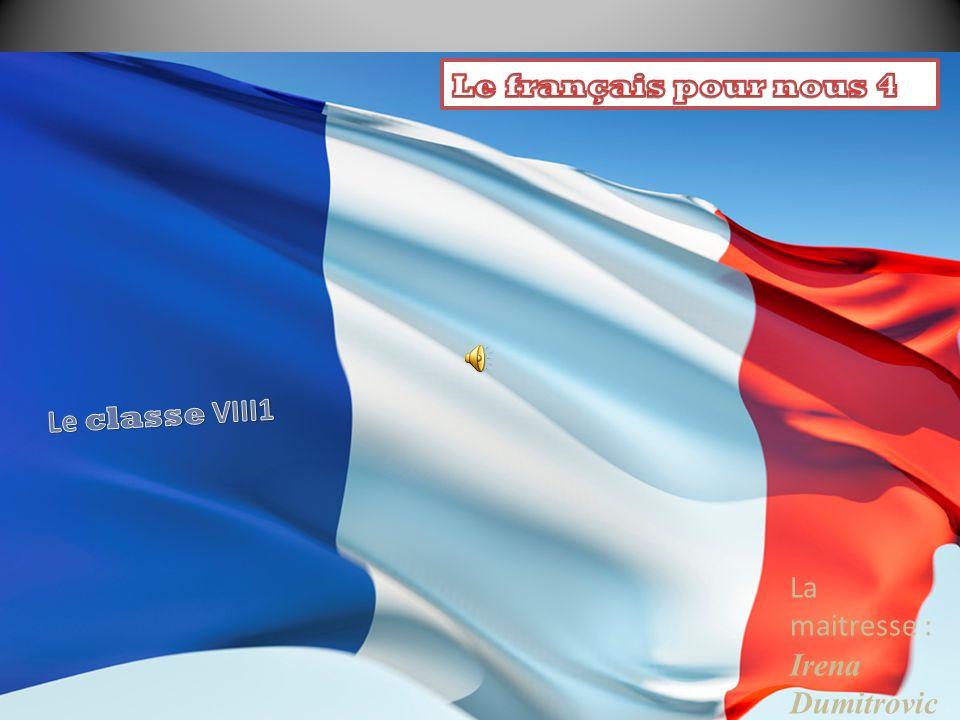 Le français pour nous 4 Le classe VIII1 La maitresse : Irena Dumitrovic
