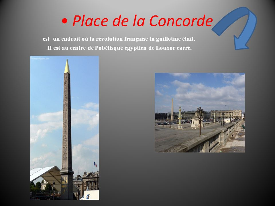 • Place de la Concorde est un endroit où la révolution française la guillotine était.