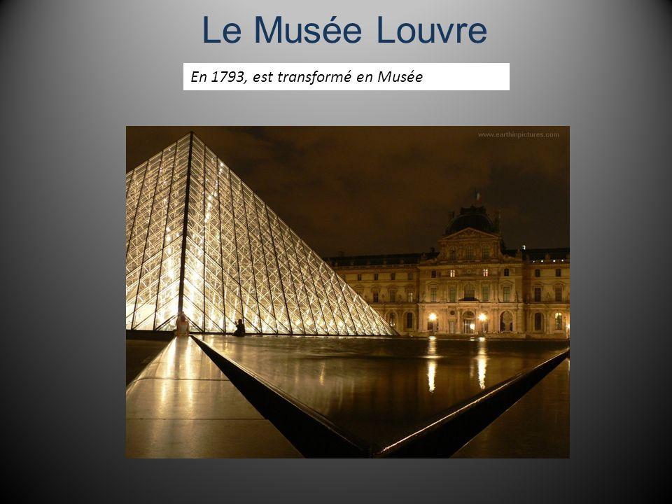 Le Musée Louvre En 1793, est transformé en Musée