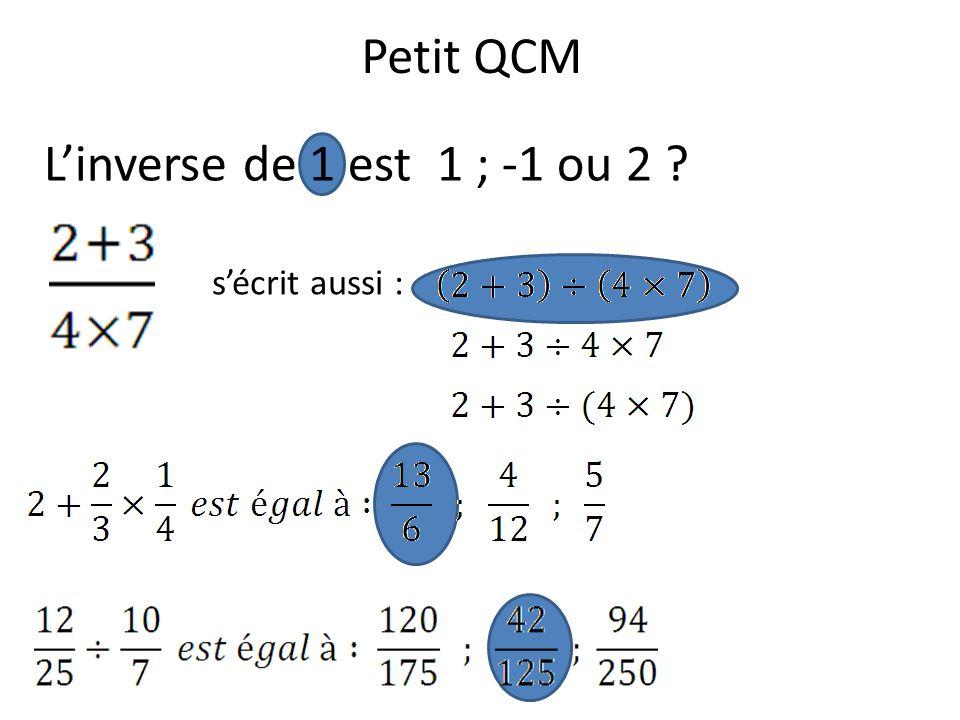 Petit QCM L'inverse de 1 est 1 ; -1 ou 2 s'écrit aussi :