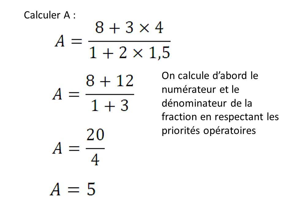 Calculer A : On calcule d'abord le numérateur et le dénominateur de la fraction en respectant les priorités opératoires.