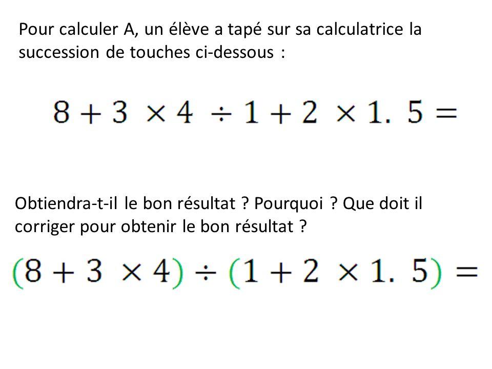 Pour calculer A, un élève a tapé sur sa calculatrice la succession de touches ci-dessous :