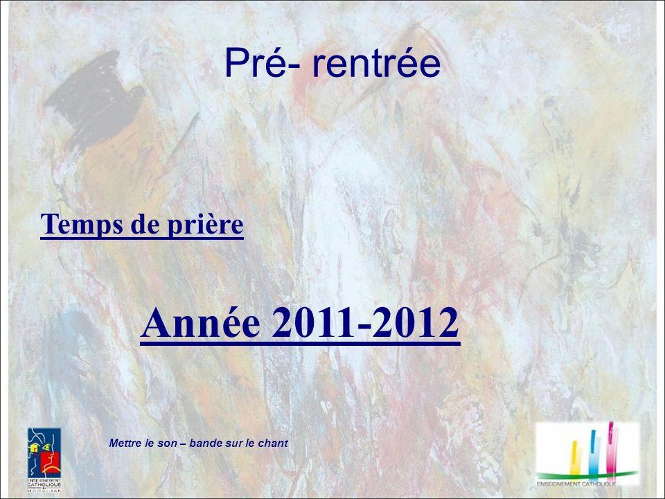 Année 2011-2012 Pré- rentrée Temps de prière