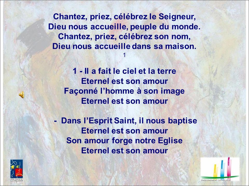 Chantez, priez, célébrez le Seigneur, Dieu nous accueille, peuple du monde.