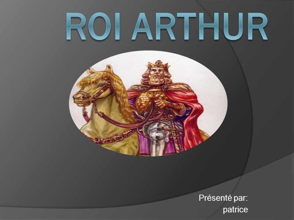 Roi Arthur Présenté par: patrice