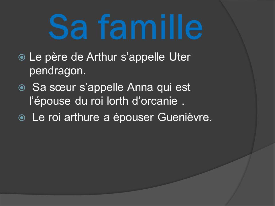 Sa famille Le père de Arthur s'appelle Uter pendragon.
