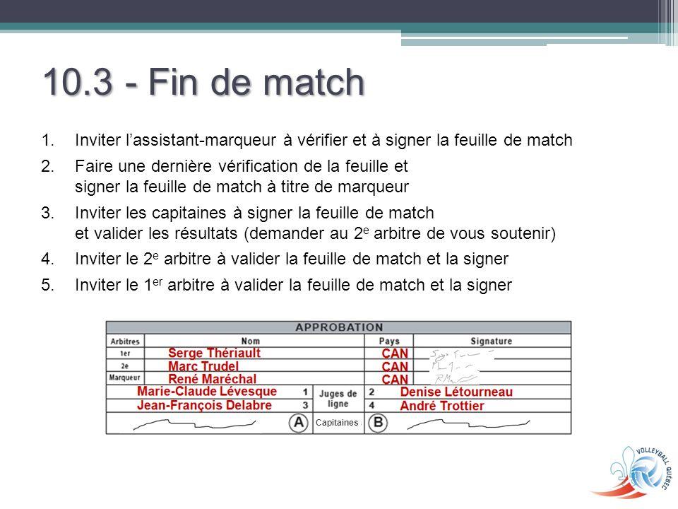 10.3 - Fin de match Inviter l'assistant-marqueur à vérifier et à signer la feuille de match.