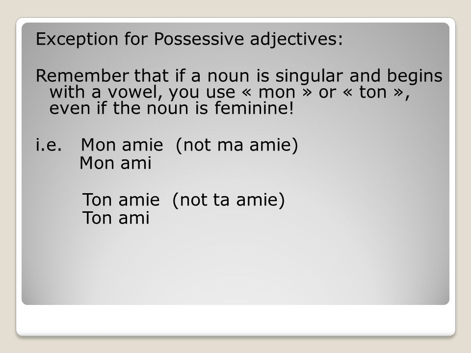 Exception for Possessive adjectives: