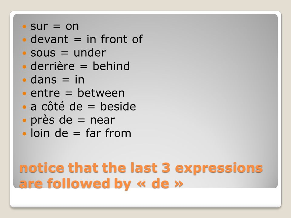 notice that the last 3 expressions are followed by « de »