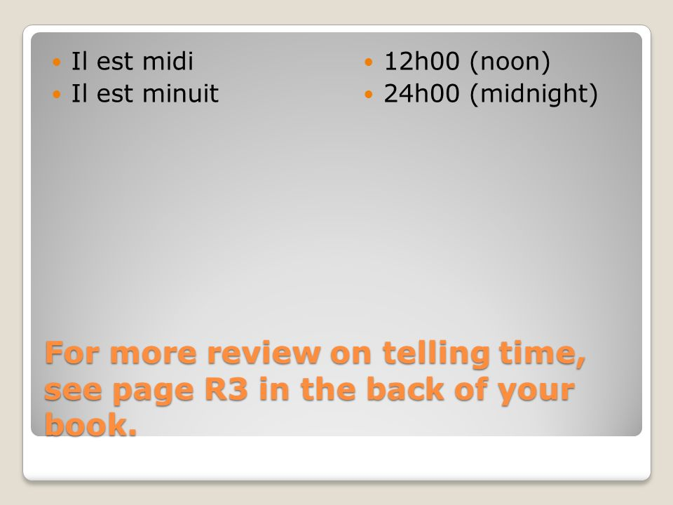 For more review on telling time, see page R3 in the back of your book.