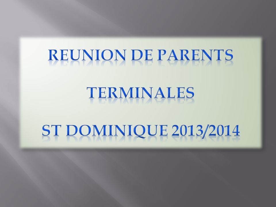 REUNION DE PARENTS TERMINALES ST DOMINIQUE 2013/2014