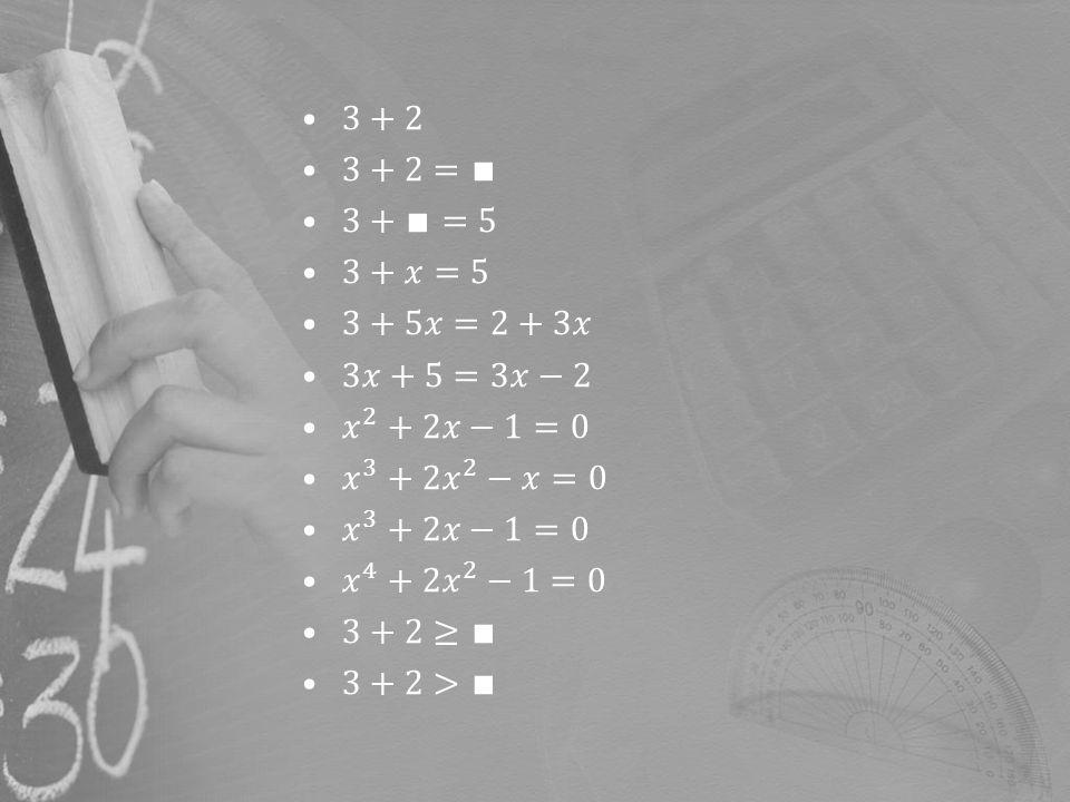 3+2 3+2=∎ 3+∎=5. 3+𝑥=5. 3+5𝑥=2+3𝑥. 3𝑥+5=3𝑥−2. 𝑥 2 +2𝑥−1=0. 𝑥 3 +2 𝑥 2 −𝑥=0. 𝑥 3 +2𝑥−1=0. 𝑥 4 +2 𝑥 2 −1=0.
