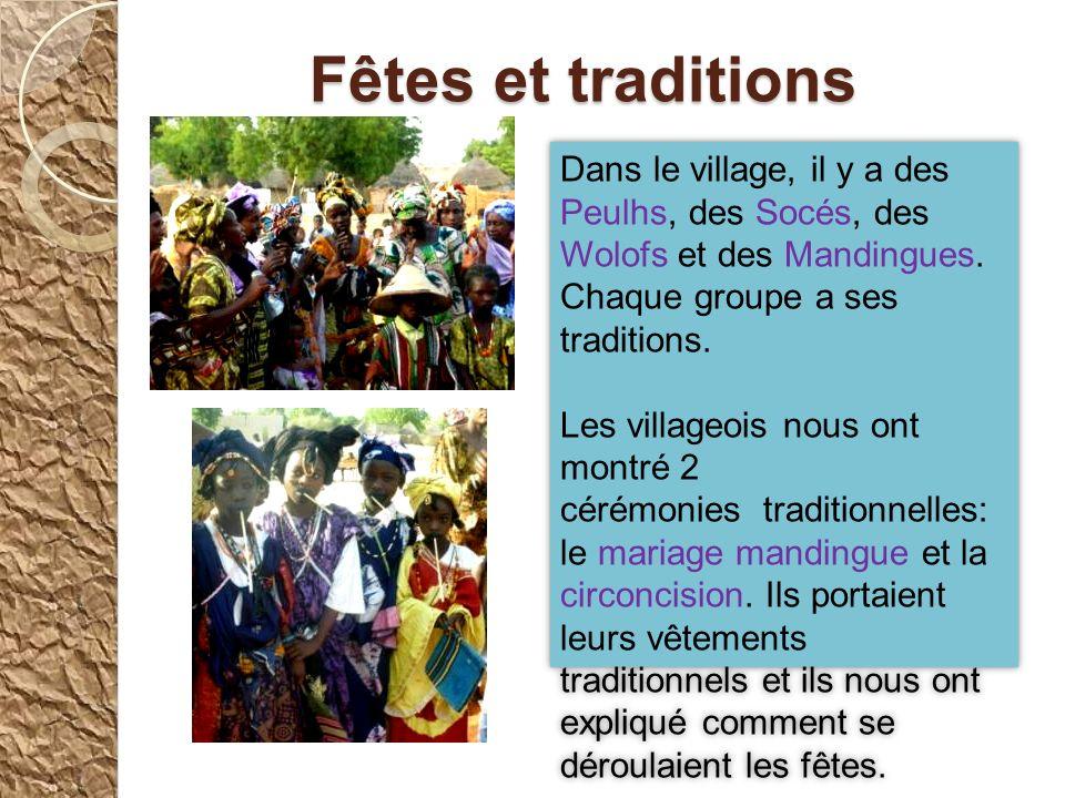 Fêtes et traditions Dans le village, il y a des Peulhs, des Socés, des Wolofs et des Mandingues. Chaque groupe a ses traditions.