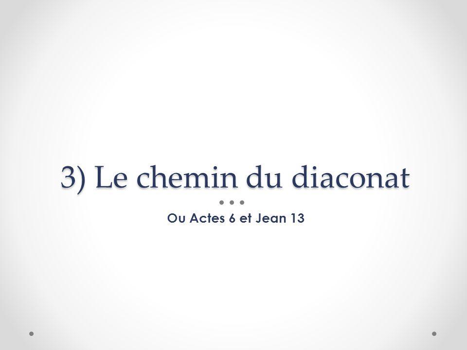 3) Le chemin du diaconat Ou Actes 6 et Jean 13