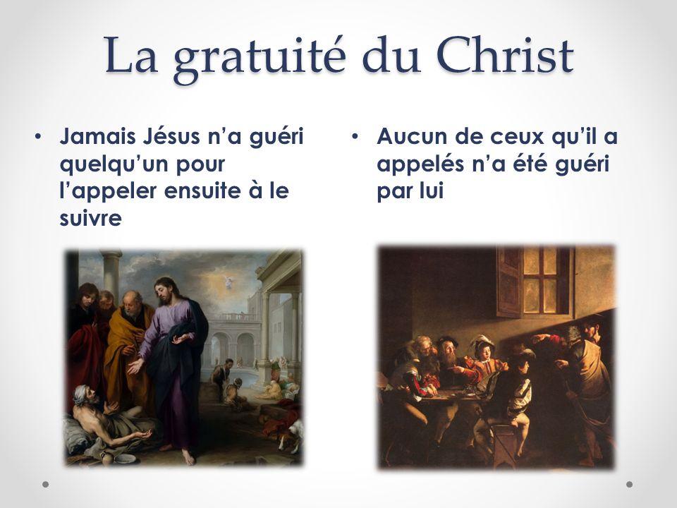 La gratuité du ChristJamais Jésus n'a guéri quelqu'un pour l'appeler ensuite à le suivre.