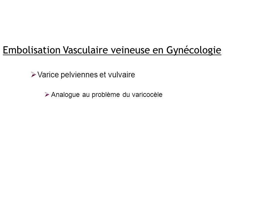 Embolisation Vasculaire veineuse en Gynécologie