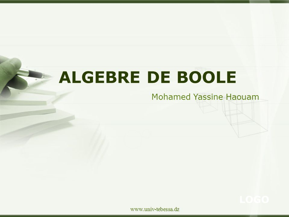 ALGEBRE DE BOOLE Mohamed Yassine Haouam www.univ-tebessa.dz