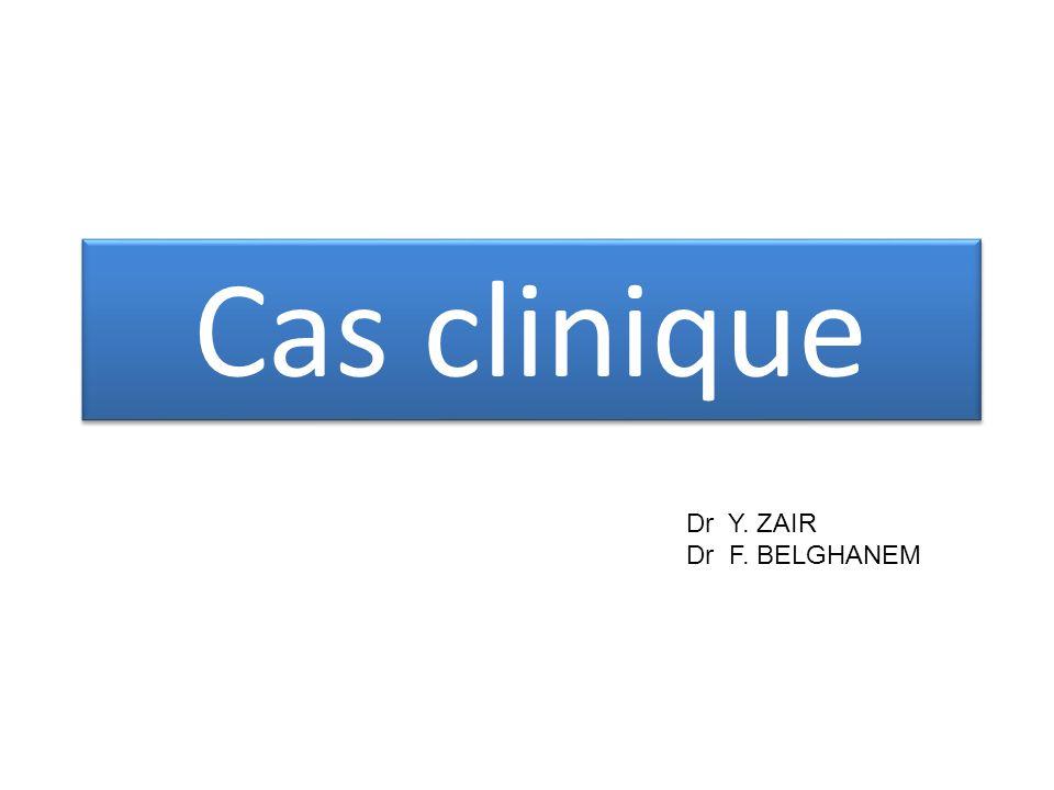 Cas clinique Dr Y. ZAIR Dr F. BELGHANEM
