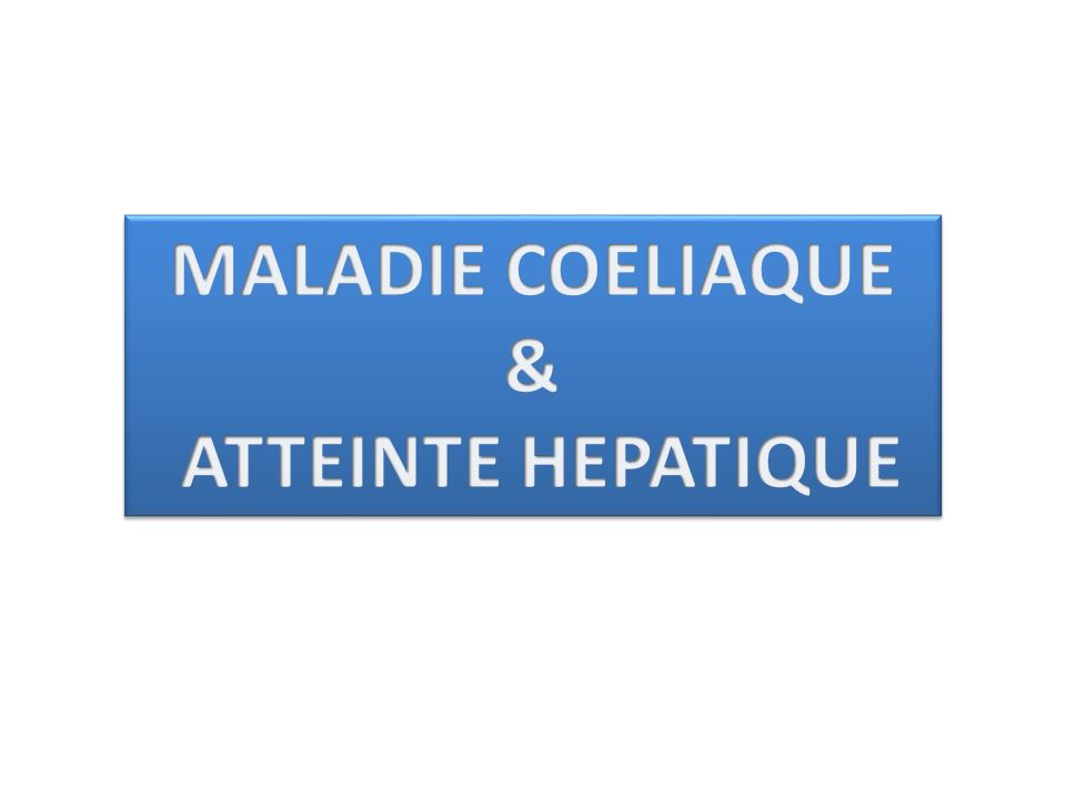 MALADIE COELIAQUE & ATTEINTE HEPATIQUE