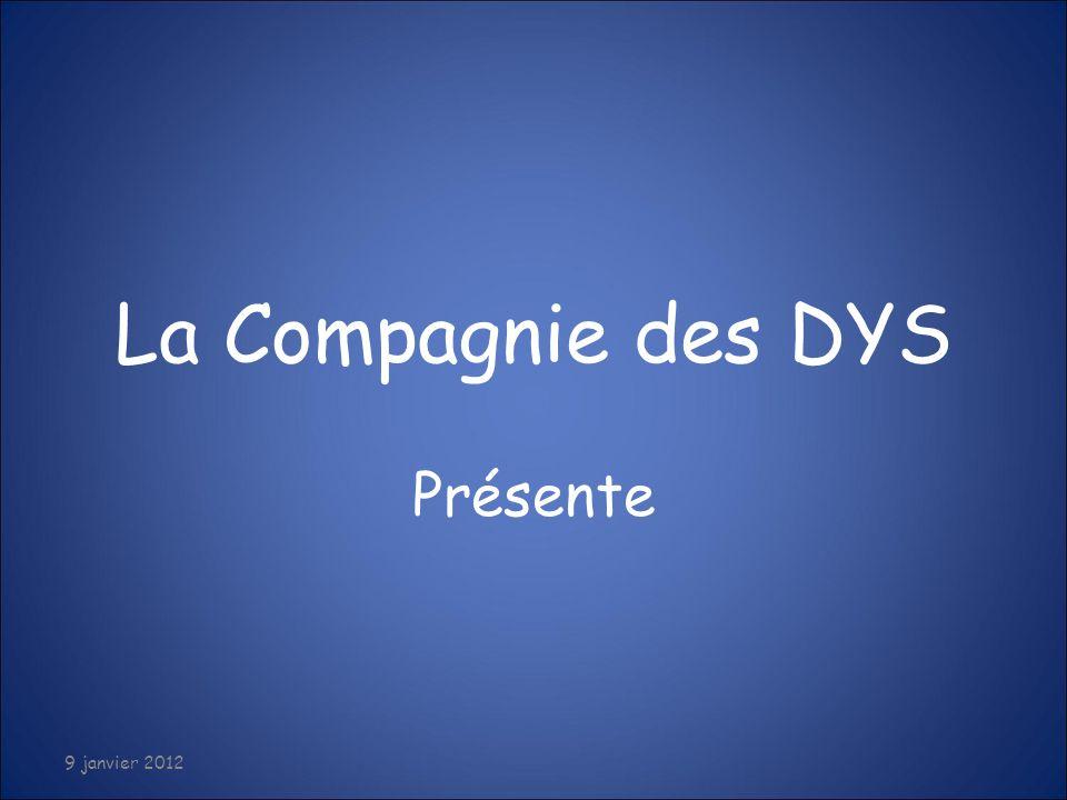 07/01/2012 La Compagnie des DYS Présente 9 janvier 2012