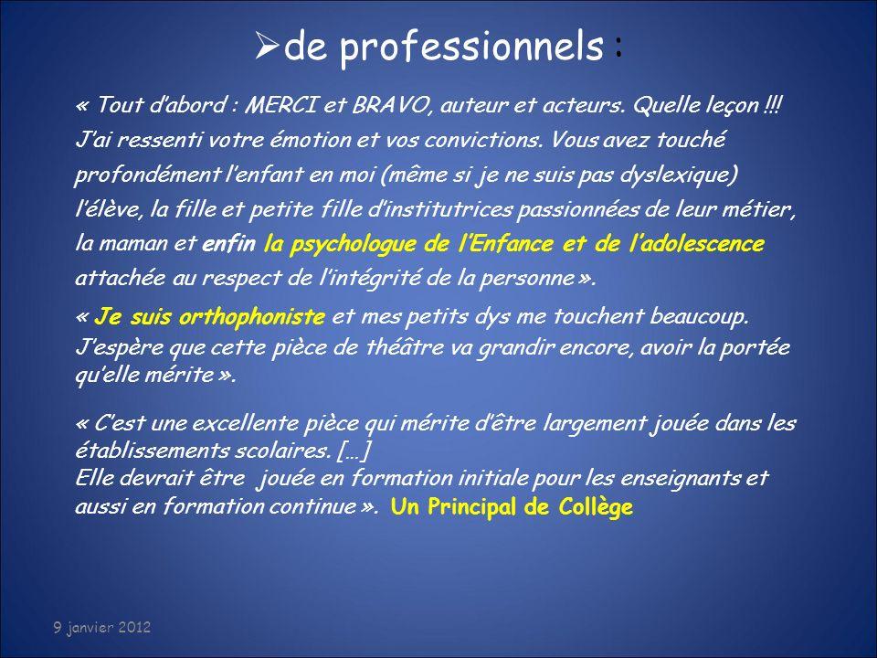 07/01/2012 de professionnels : « Tout d'abord : MERCI et BRAVO, auteur et acteurs. Quelle leçon !!!