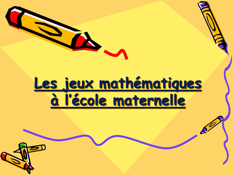 Les jeux mathématiques à l'école maternelle