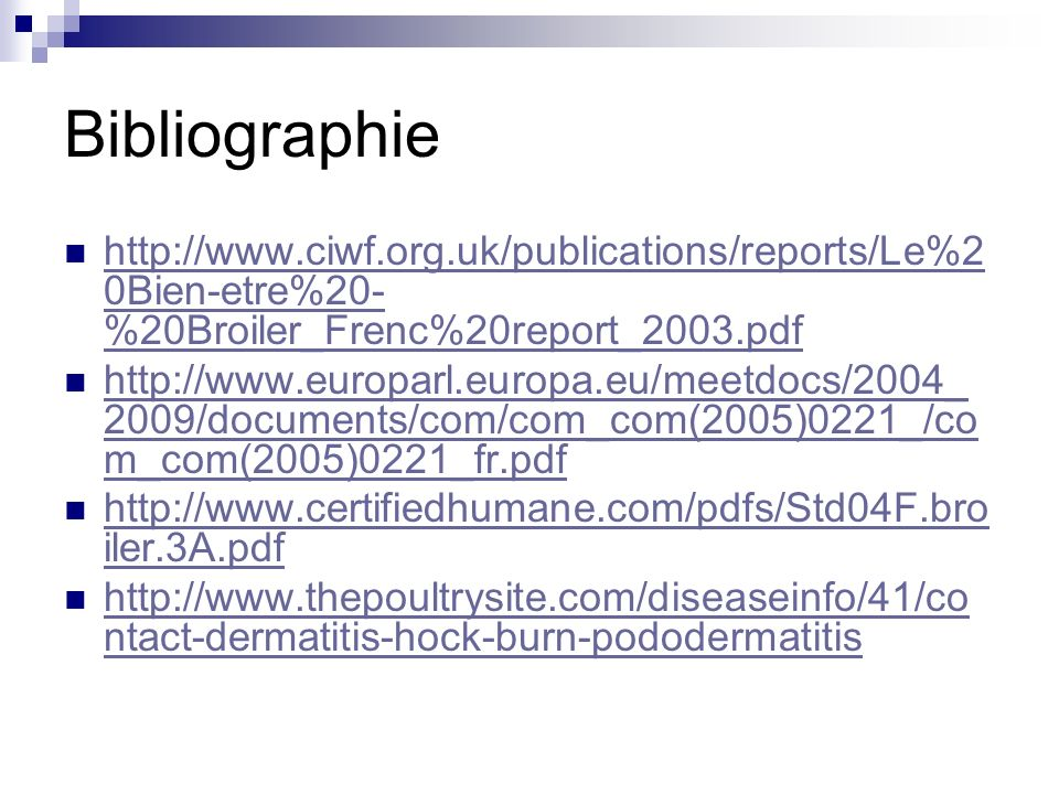 Bibliographie http://www.ciwf.org.uk/publications/reports/Le%20Bien-etre%20-%20Broiler_Frenc%20report_2003.pdf.