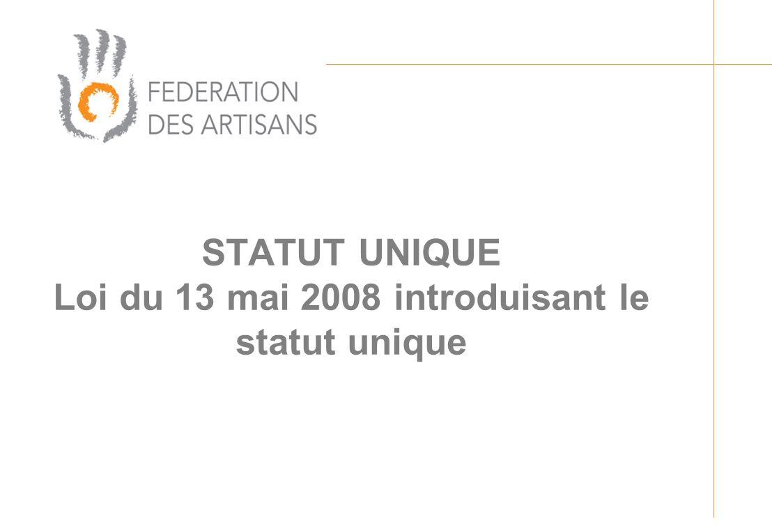 STATUT UNIQUE Loi du 13 mai 2008 introduisant le statut unique