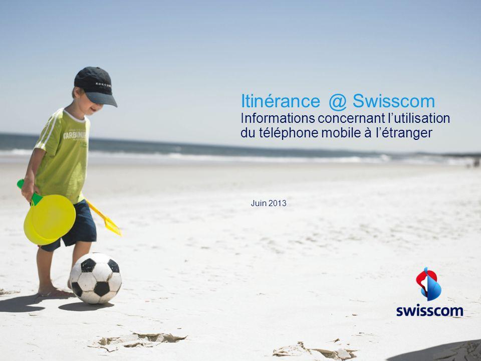 Itinérance @ Swisscom Informations concernant l'utilisation du téléphone mobile à l'étranger