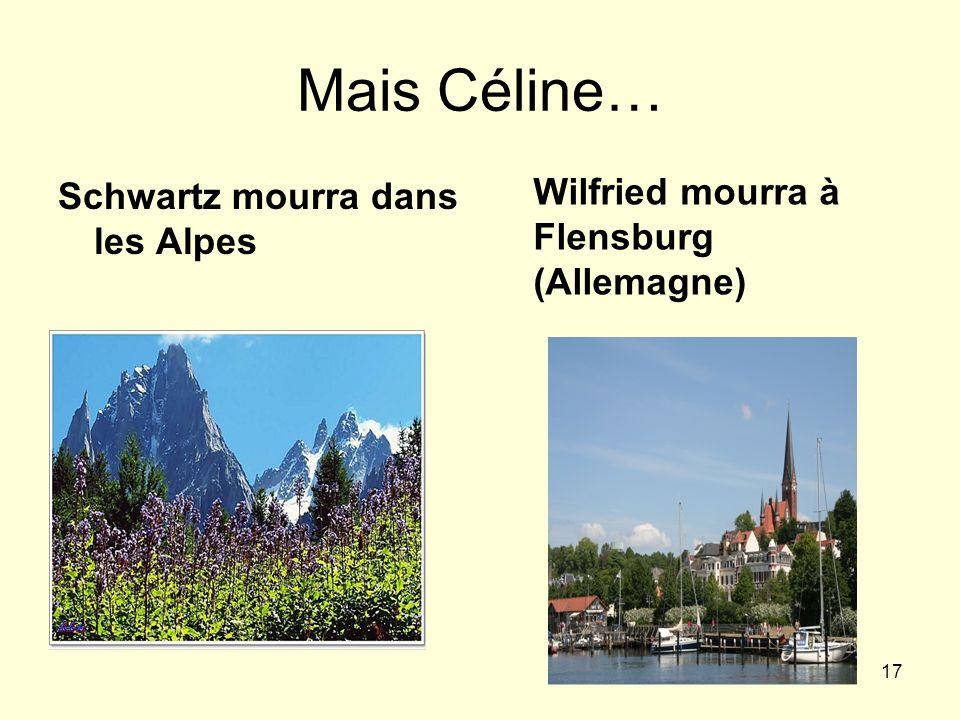 Mais Céline… Wilfried mourra à Flensburg (Allemagne)