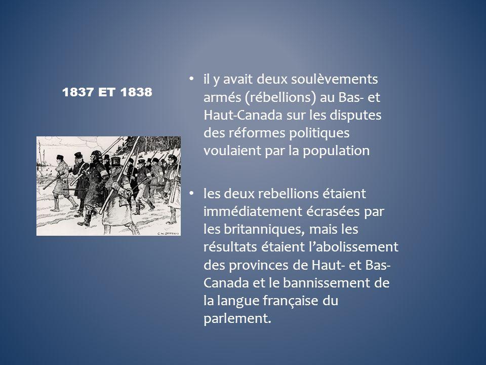 il y avait deux soulèvements armés (rébellions) au Bas- et Haut-Canada sur les disputes des réformes politiques voulaient par la population