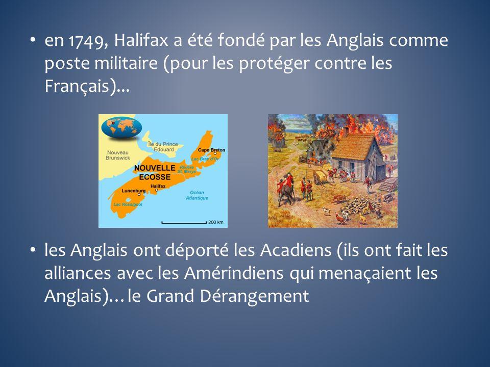 en 1749, Halifax a été fondé par les Anglais comme poste militaire (pour les protéger contre les Français)...