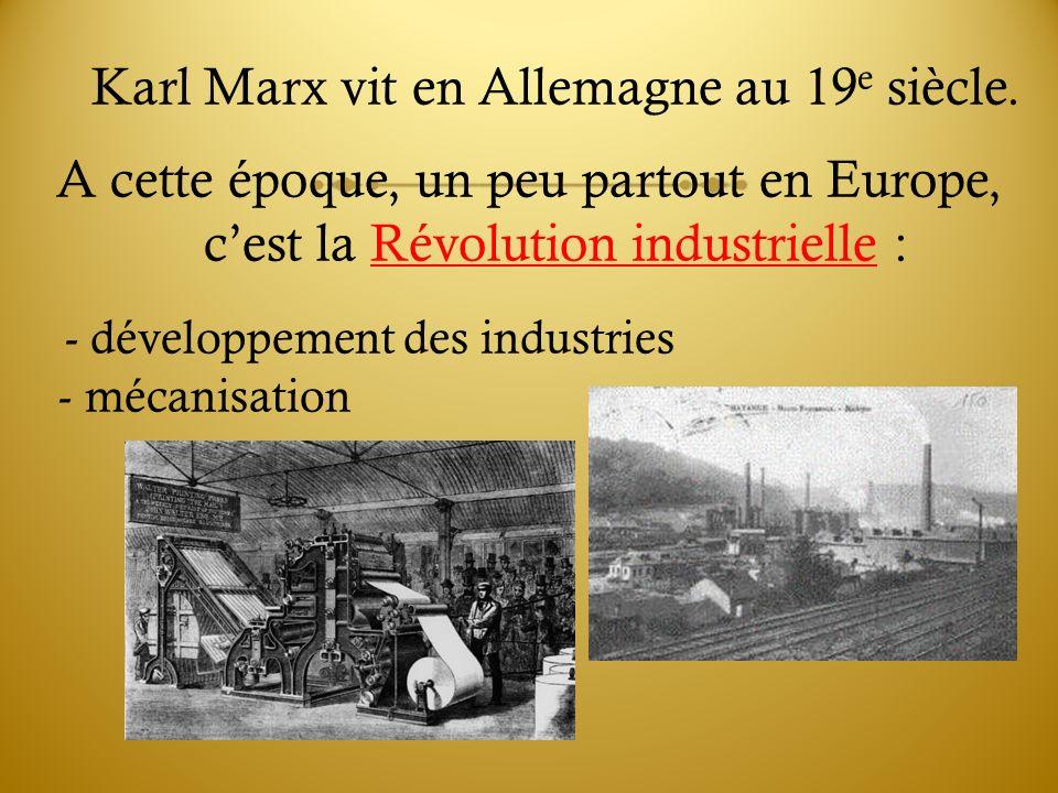 Karl Marx vit en Allemagne au 19e siècle.