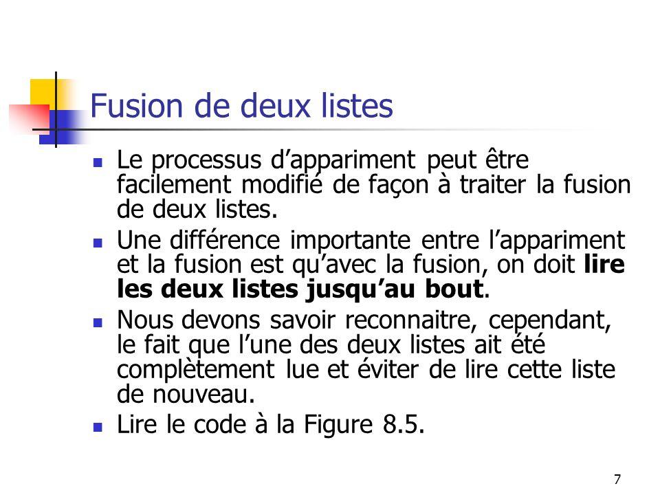 Fusion de deux listes Le processus d'appariment peut être facilement modifié de façon à traiter la fusion de deux listes.