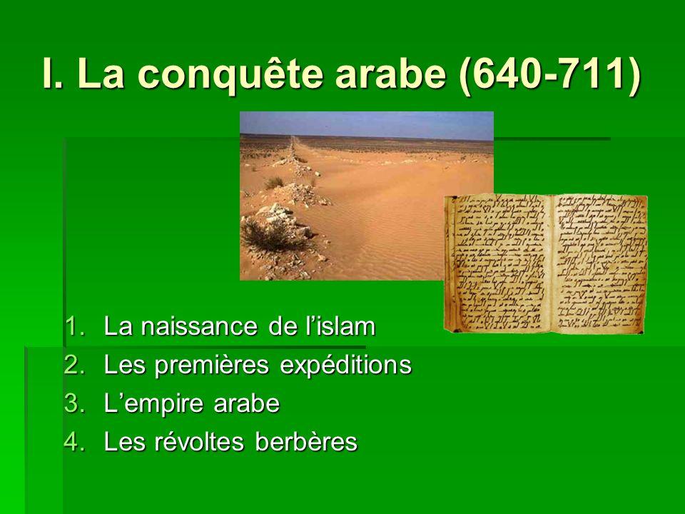 I. La conquête arabe (640-711) La naissance de l'islam