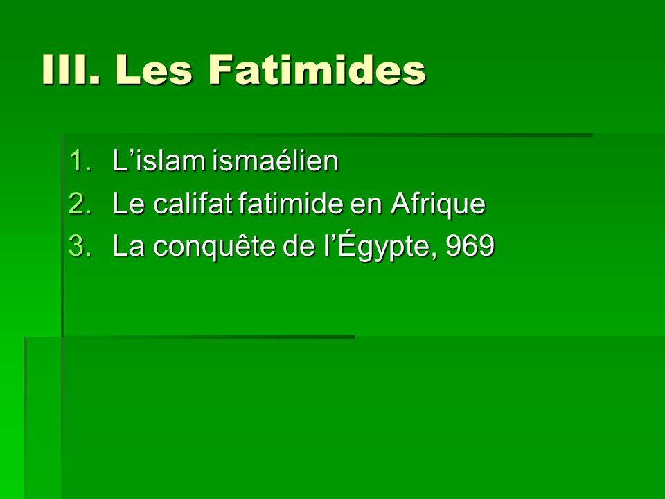III. Les Fatimides L'islam ismaélien Le califat fatimide en Afrique