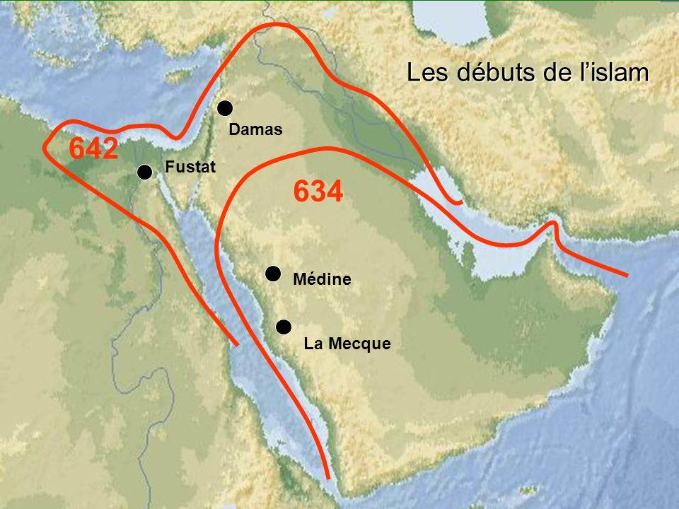 Les débuts de l'islam Damas 642 Fustat 634 Médine La Mecque