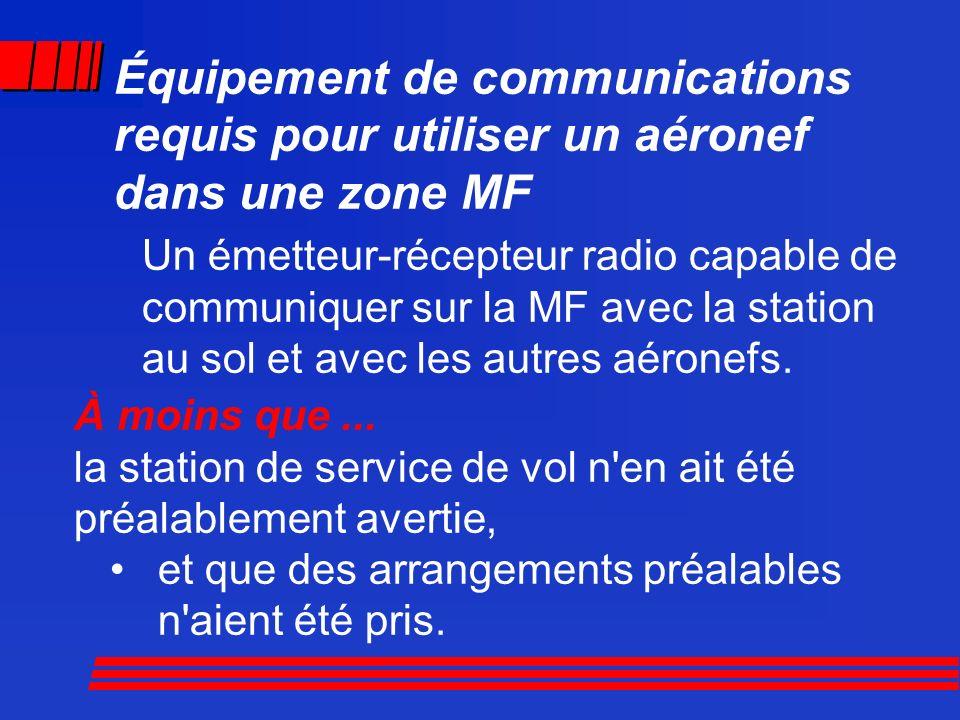 Équipement de communications requis pour utiliser un aéronef dans une zone MF