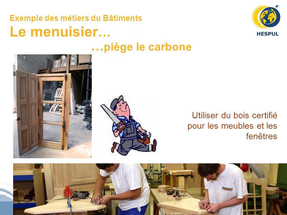 Exemple des métiers du Bâtiments Le menuisier… …piège le carbone