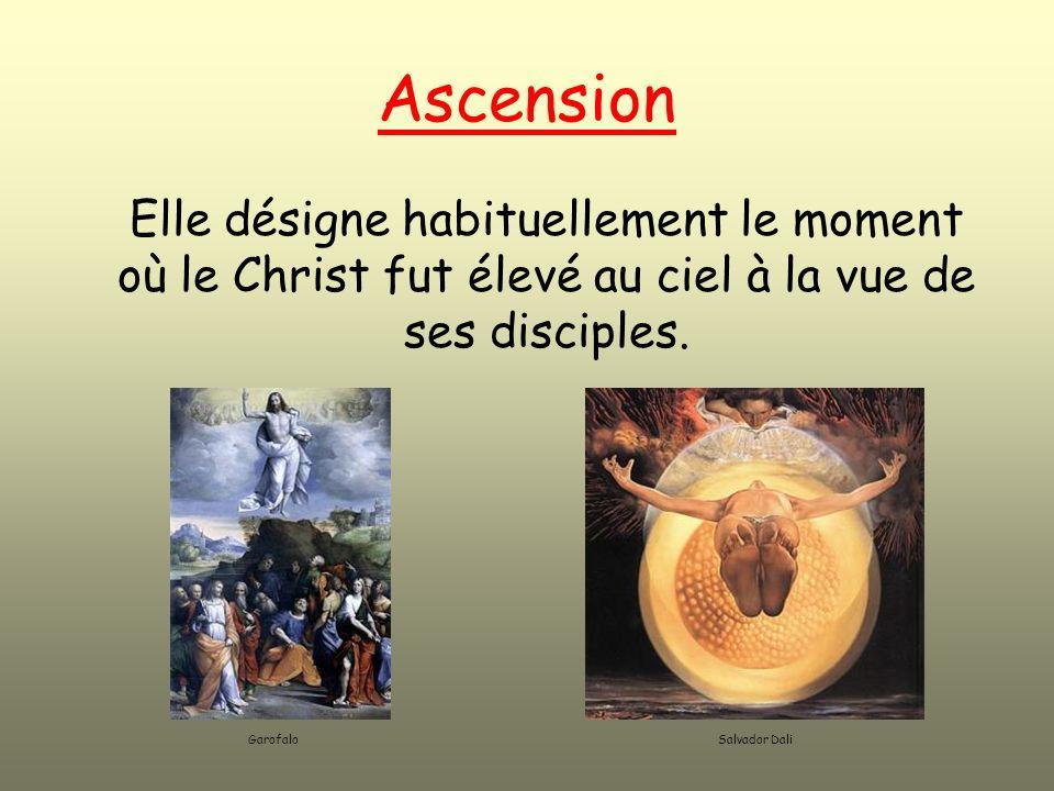 Ascension Elle désigne habituellement le moment où le Christ fut élevé au ciel à la vue de ses disciples.