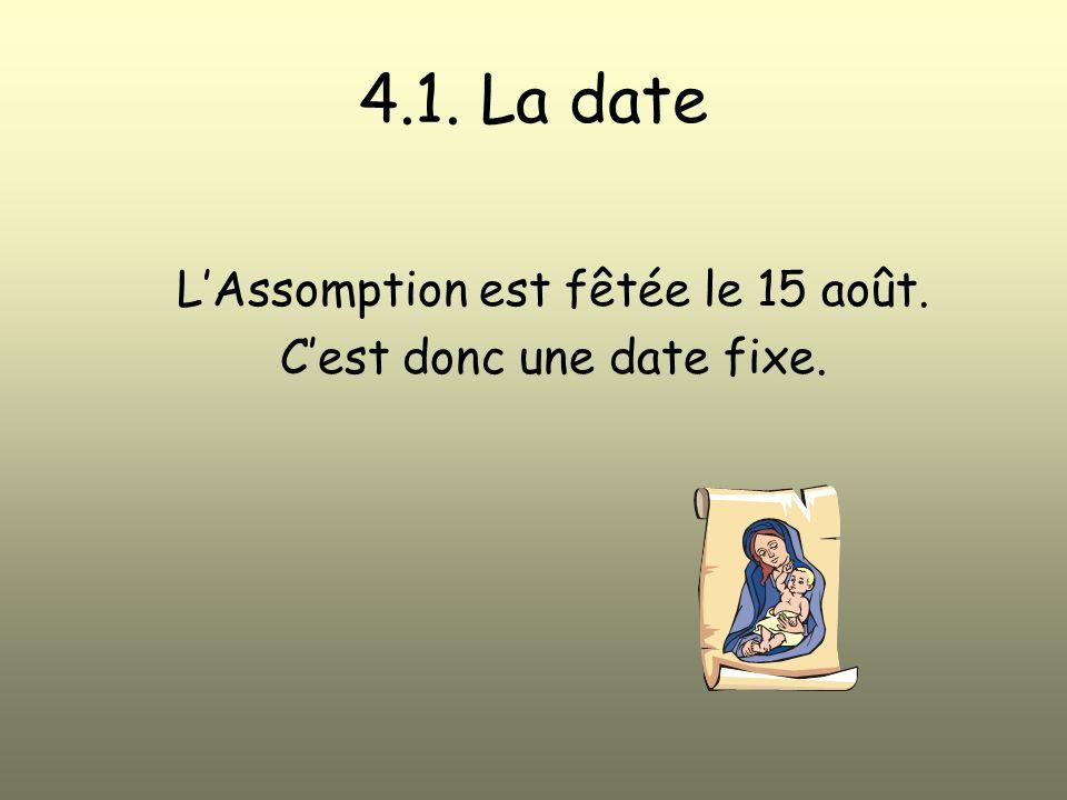 4.1. La date L'Assomption est fêtée le 15 août.