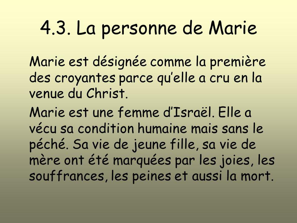 4.3. La personne de Marie Marie est désignée comme la première des croyantes parce qu'elle a cru en la venue du Christ.