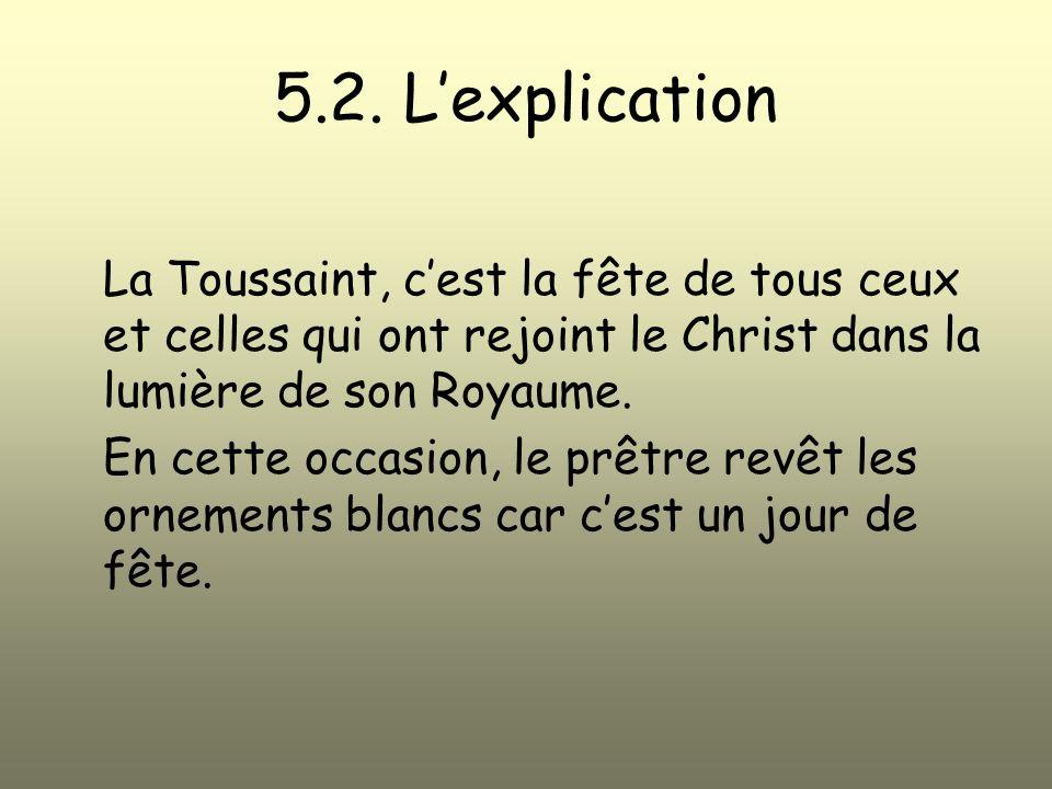 5.2. L'explication La Toussaint, c'est la fête de tous ceux et celles qui ont rejoint le Christ dans la lumière de son Royaume.