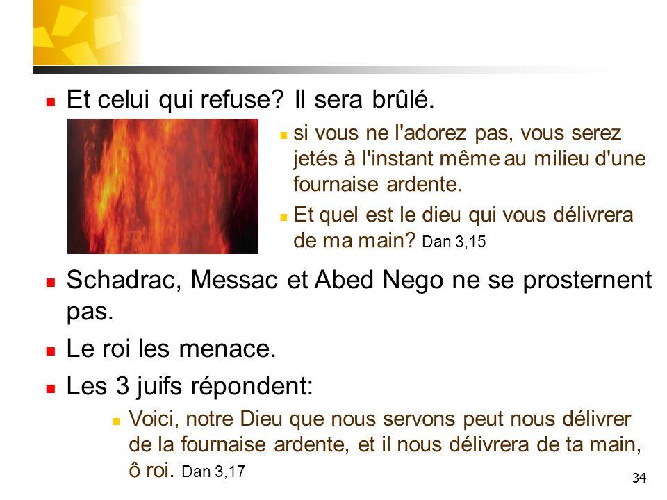 Et celui qui refuse Il sera brûlé.